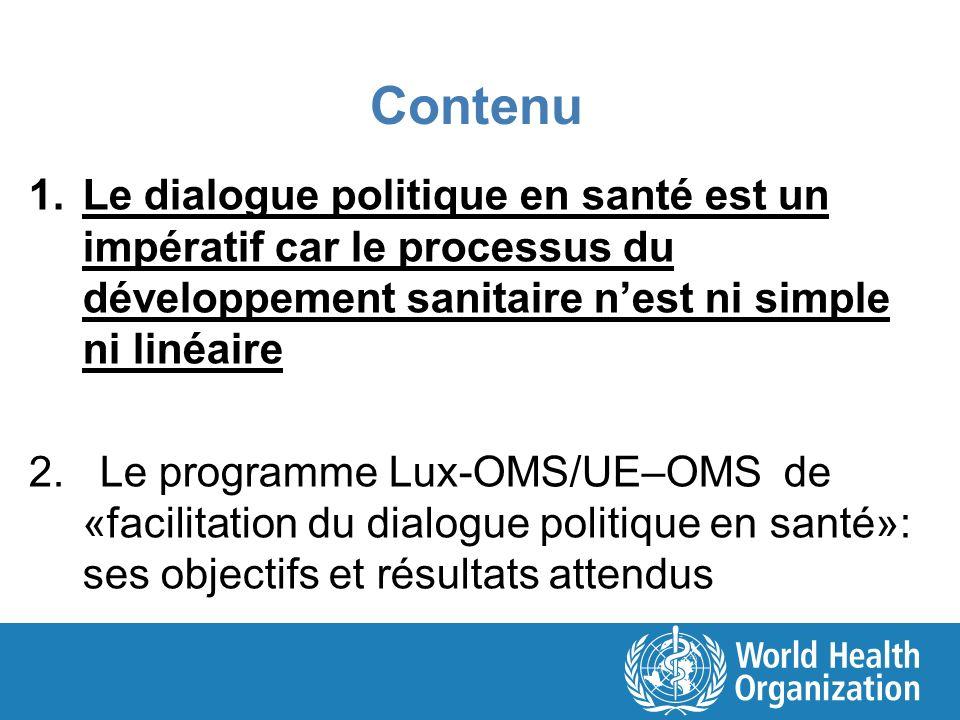Contenu 1.Le dialogue politique en santé est un impératif car le processus du développement sanitaire nest ni simple ni linéaire 2. Le programme Lux-O