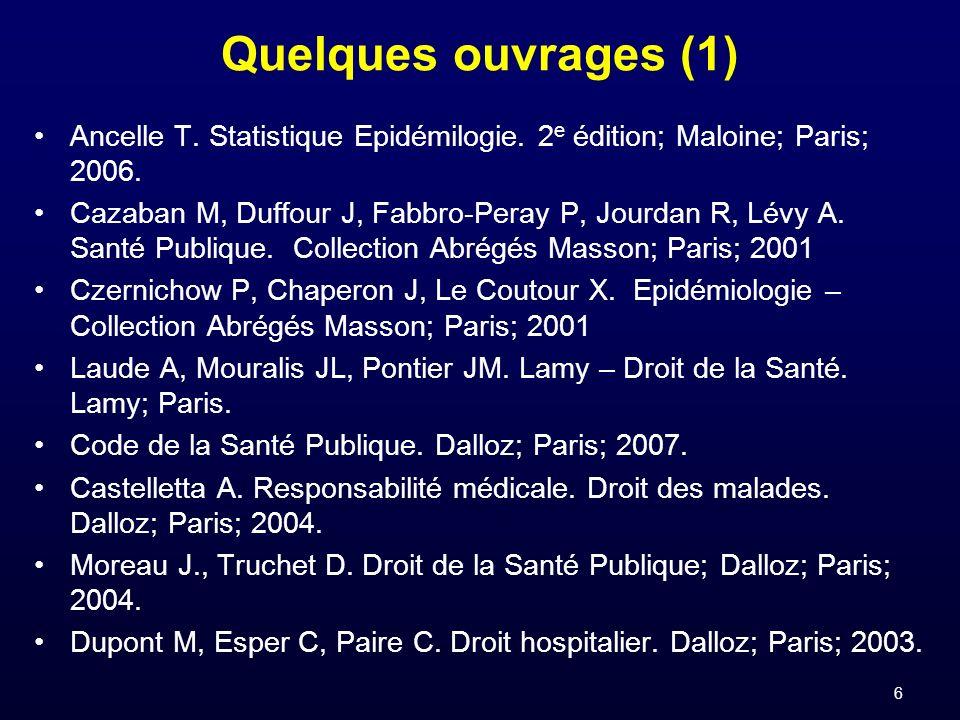 6 Quelques ouvrages (1) Ancelle T. Statistique Epidémilogie. 2 e édition; Maloine; Paris; 2006. Cazaban M, Duffour J, Fabbro-Peray P, Jourdan R, Lévy
