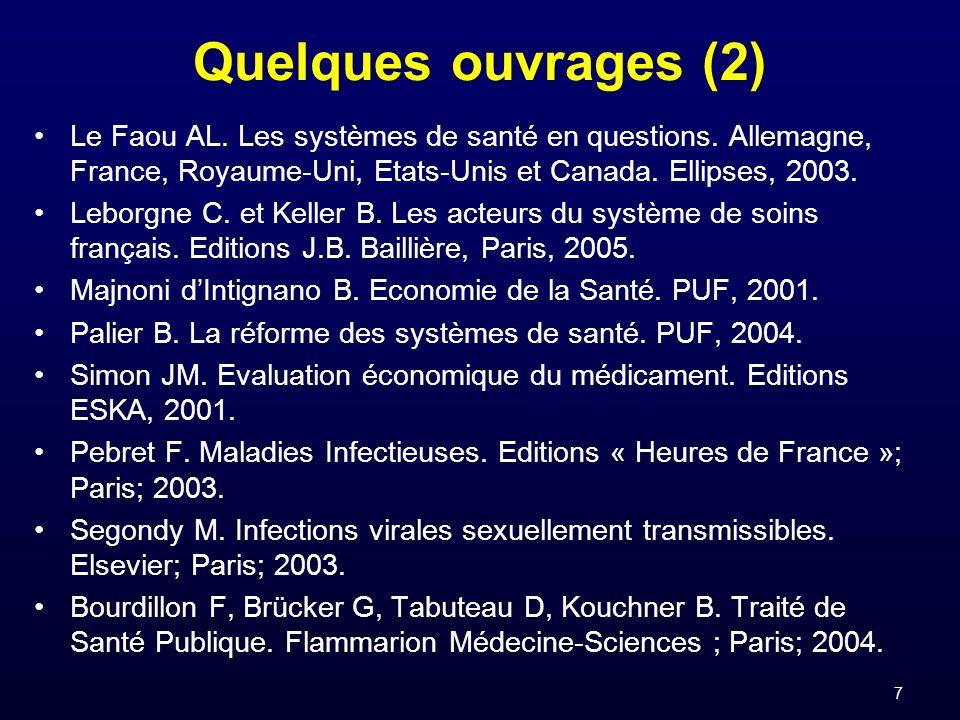 7 Quelques ouvrages (2) Le Faou AL. Les systèmes de santé en questions. Allemagne, France, Royaume-Uni, Etats-Unis et Canada. Ellipses, 2003. Leborgne