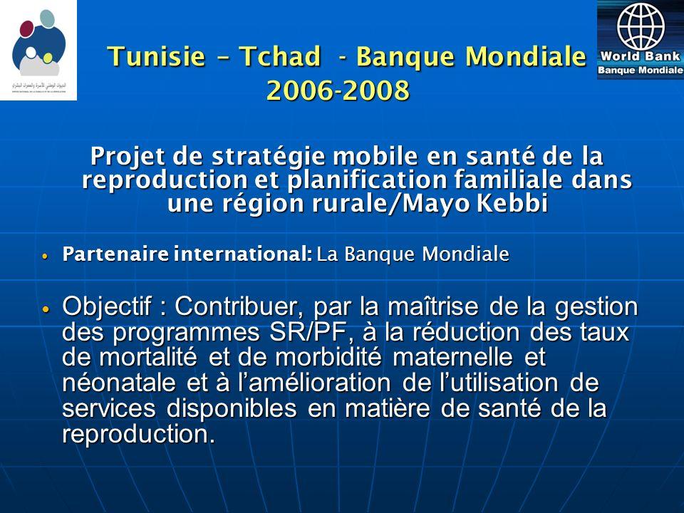 Tunisie – Tchad - Banque Mondiale 2006-2008 Tunisie – Tchad - Banque Mondiale 2006-2008 Projet de stratégie mobile en santé de la reproduction et plan