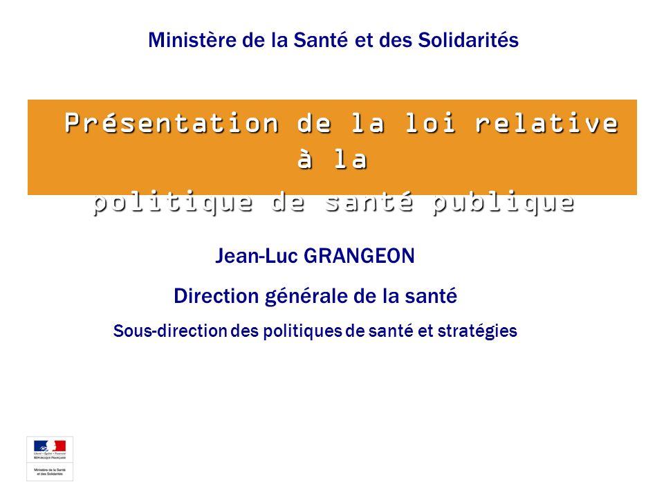 Présentation de la loi relative à la Présentation de la loi relative à la politique de santé publique Jean-Luc GRANGEON Direction générale de la santé