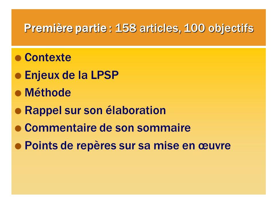 Première partie : 158 articles, 100 objectifs Contexte Enjeux de la LPSP Méthode Rappel sur son élaboration Commentaire de son sommaire Points de repères sur sa mise en œuvre