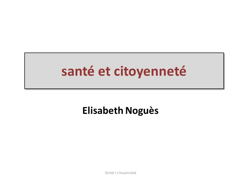 santé et citoyenneté Elisabeth Noguès Santé t citoyenneté