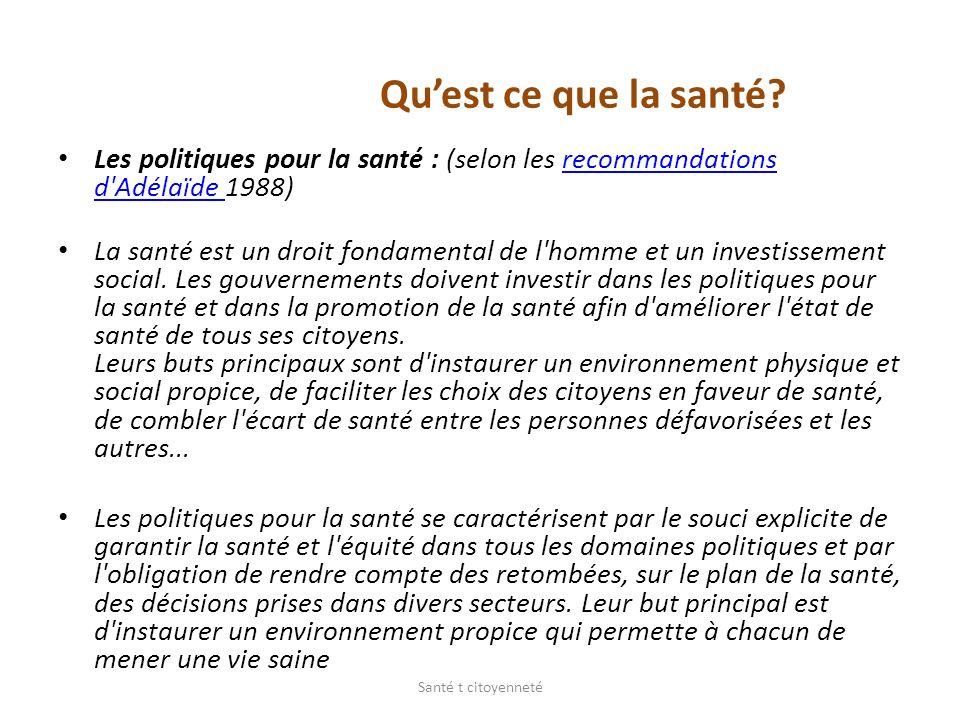 Quest ce que la santé? Les politiques pour la santé : (selon les recommandations d'Adélaïde 1988)recommandations d'Adélaïde La santé est un droit fond
