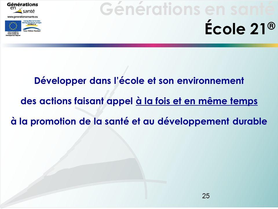 Générations en santé 25 Développer dans lécole et son environnement des actions faisant appel à la fois et en même temps à la promotion de la santé et