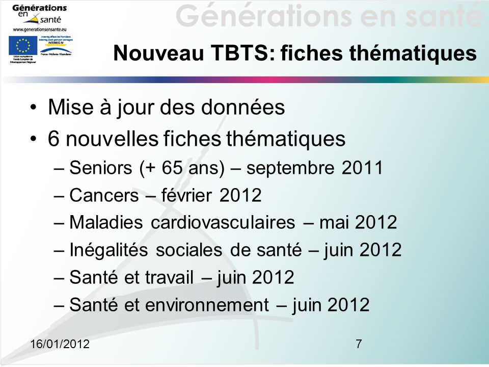 Générations en santé 16/01/20127 Mise à jour des données 6 nouvelles fiches thématiques –Seniors (+ 65 ans) – septembre 2011 –Cancers – février 2012 –