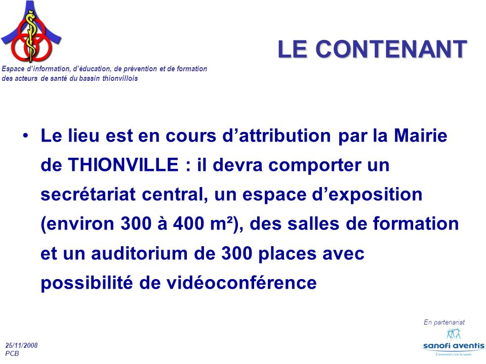 Espace dinformation, déducation, de prévention et de formation des acteurs de santé du bassin thionvillois En partenariat 25/11/2008 PCB LE CONTENANT