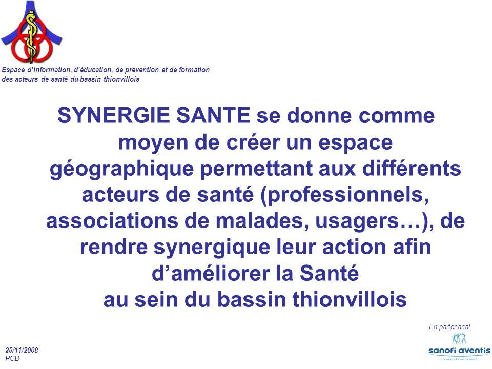 Espace dinformation, déducation, de prévention et de formation des acteurs de santé du bassin thionvillois En partenariat 25/11/2008 PCB SYNERGIE SANT