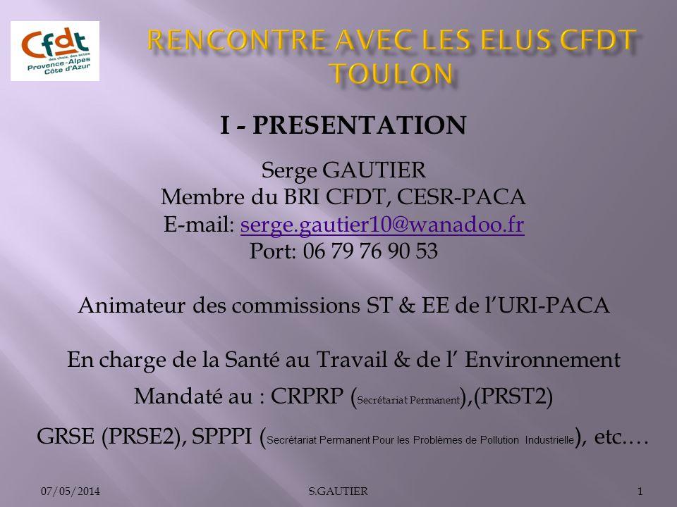 07/05/20141S.GAUTIER I - PRESENTATION Serge GAUTIER Membre du BRI CFDT, CESR-PACA E-mail: serge.gautier10@wanadoo.frserge.gautier10@wanadoo.fr Port: 0