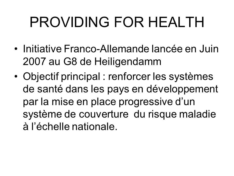 PROVIDING FOR HEALTH Initiative Franco-Allemande lancée en Juin 2007 au G8 de Heiligendamm Objectif principal : renforcer les systèmes de santé dans l