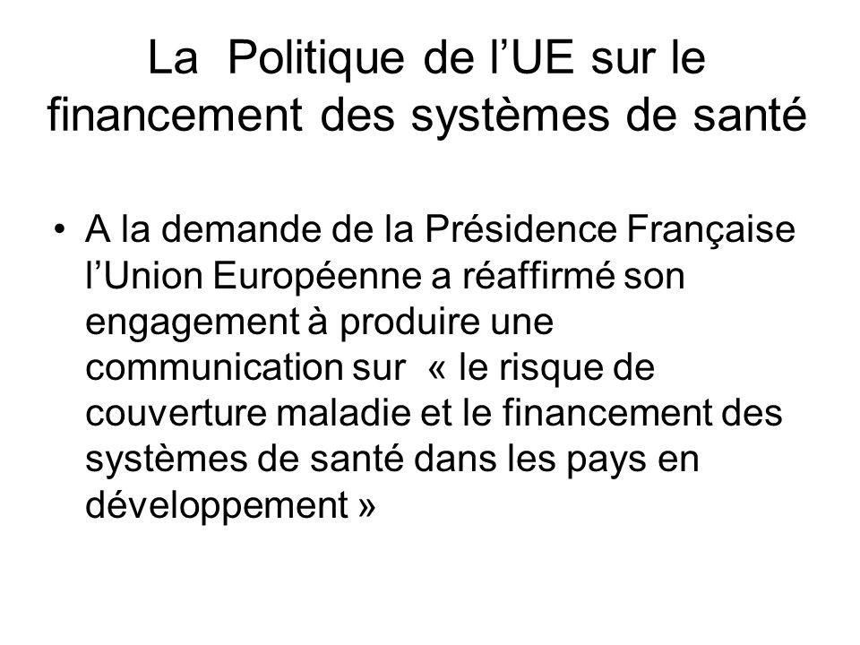 La Politique de lUE sur le financement des systèmes de santé A la demande de la Présidence Française lUnion Européenne a réaffirmé son engagement à pr