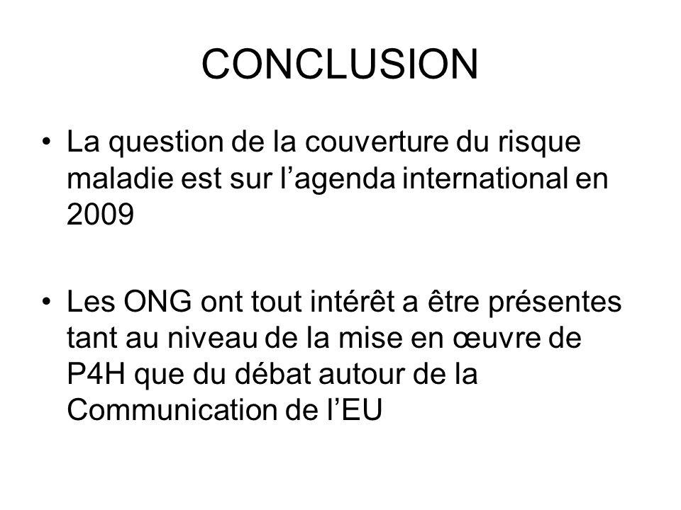 CONCLUSION La question de la couverture du risque maladie est sur lagenda international en 2009 Les ONG ont tout intérêt a être présentes tant au nive