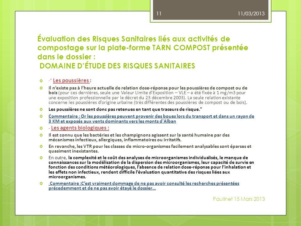 Évaluation des Risques Sanitaires liés aux activités de compostage sur la plate-forme TARN COMPOST présentée dans le dossier : DOMAINE DÉTUDE DES RISQUES SANITAIRES · Les poussières : Il nexiste pas à lheure actuelle de relation dose-réponse pour les poussières de compost ou de bois (pour ces dernières, seule une Valeur Limite dExposition – VLE – a été fixée à 1 mg/m3 pour une exposition professionnelle par le décret du 23 décembre 2003).