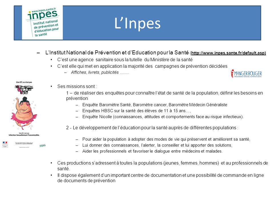LInpes –LInstitut National de Prévention et dEducation pour la Santé (http://www.inpes.sante.fr/default.asp) Cest une agence sanitaire sous la tutelle