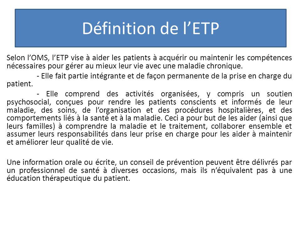 Définition de lETP Selon lOMS, lETP vise à aider les patients à acquérir ou maintenir les compétences nécessaires pour gérer au mieux leur vie avec un