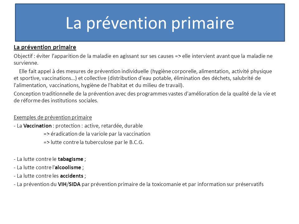 La prévention primaire Objectif : éviter lapparition de la maladie en agissant sur ses causes => elle intervient avant que la maladie ne survienne. El