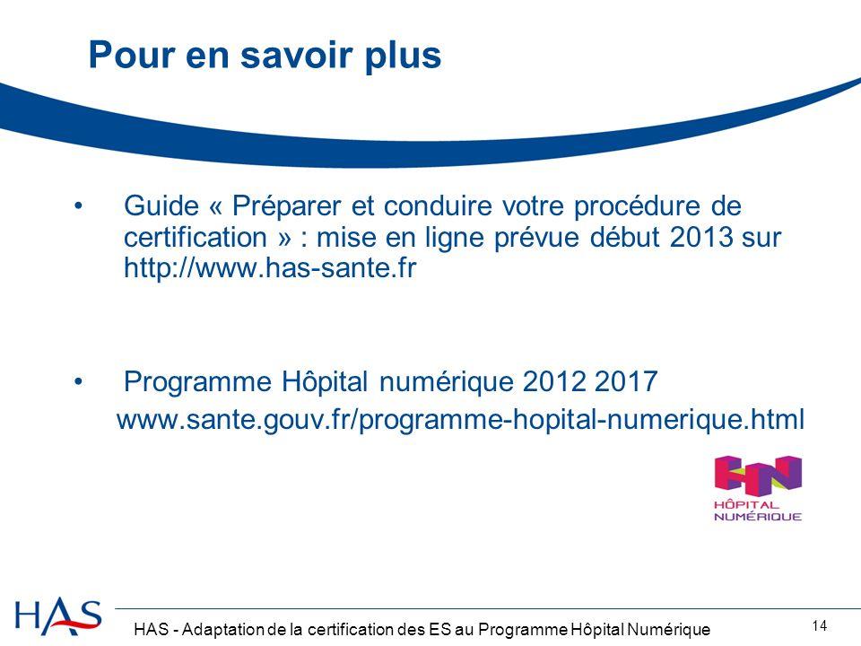 HAS - Adaptation de la certification des ES au Programme Hôpital Numérique 14 Pour en savoir plus Guide « Préparer et conduire votre procédure de cert