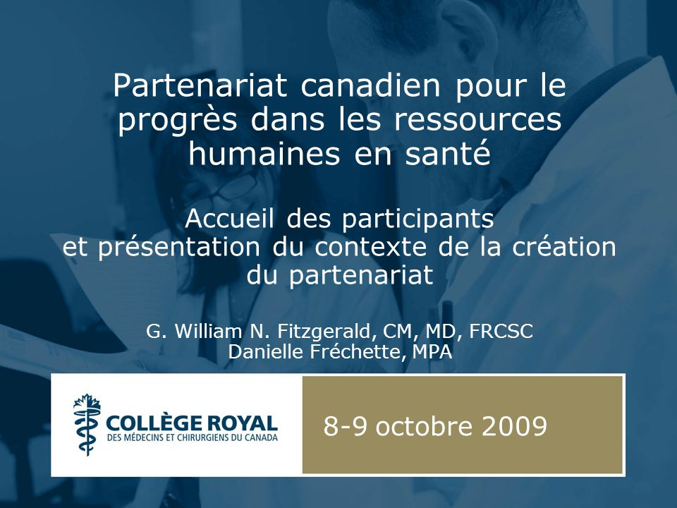 Partenariat canadien pour le progrès dans les ressources humaines en santé Accueil des participants et présentation du contexte de la création du partenariat G.