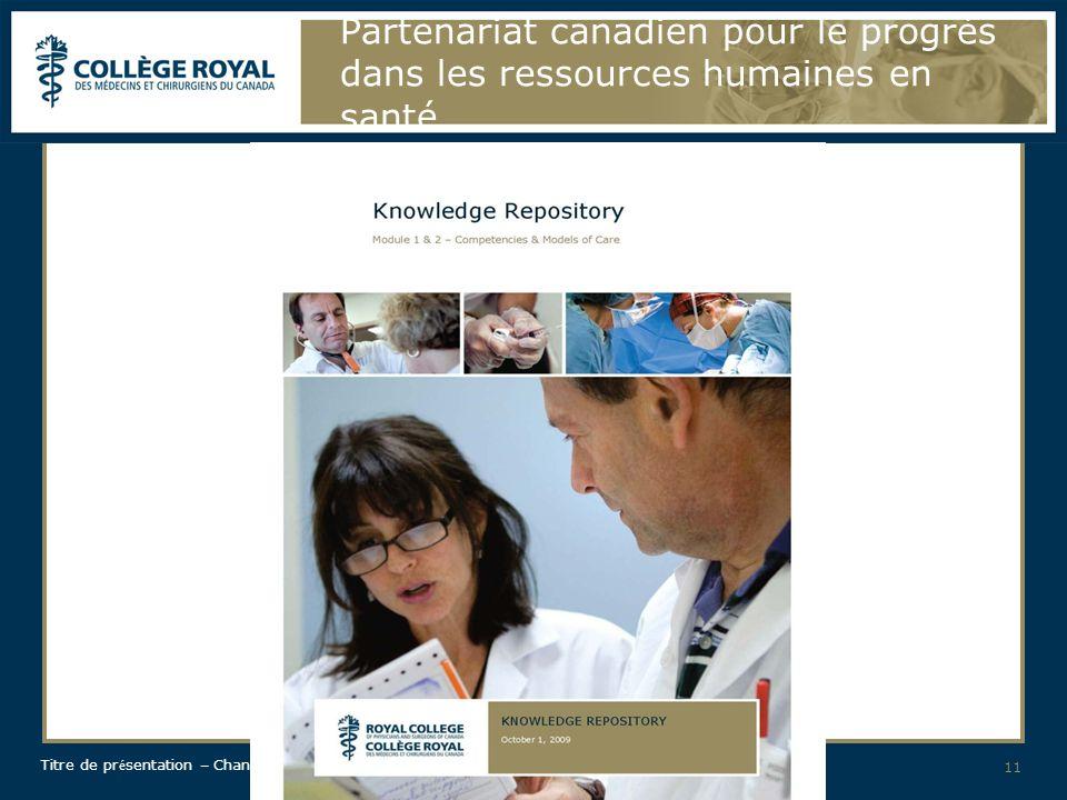 Titre de pr é sentation – Changer le texte pour Slide Master 11 Partenariat canadien pour le progrès dans les ressources humaines en santé