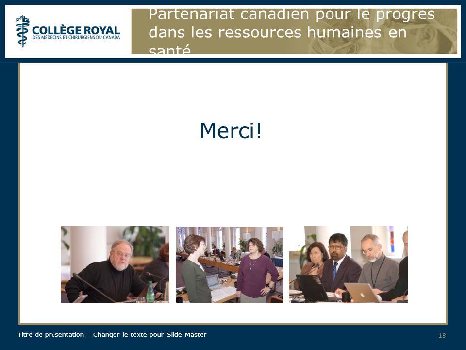 Titre de pr é sentation – Changer le texte pour Slide Master 18 Partenariat canadien pour le progrès dans les ressources humaines en santé Merci!