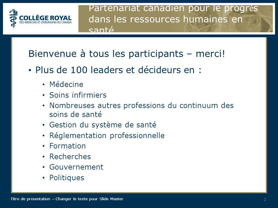 Titre de pr é sentation – Changer le texte pour Slide Master Partenariat canadien pour le progrès dans les ressources humaines en santé 13