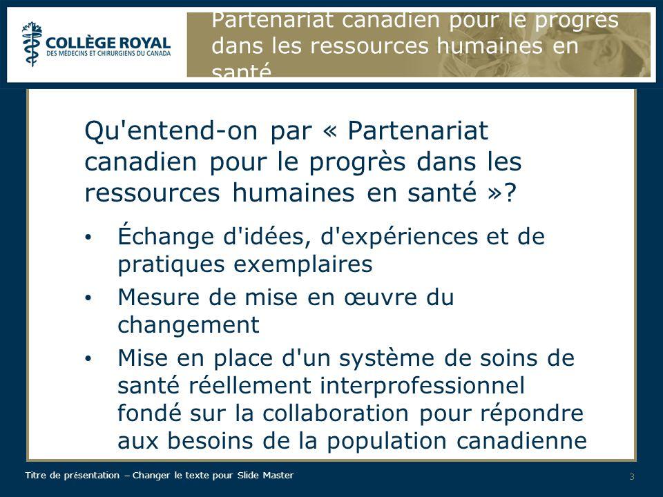 Titre de pr é sentation – Changer le texte pour Slide Master Partenariat canadien pour le progrès dans les ressources humaines en santé S inspirer de la réussite…...