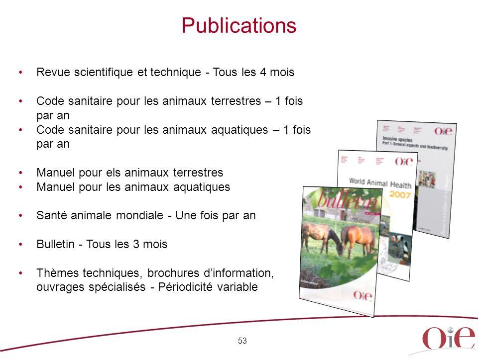 Publications 53 Revue scientifique et technique - Tous les 4 mois Code sanitaire pour les animaux terrestres – 1 fois par an Code sanitaire pour les a