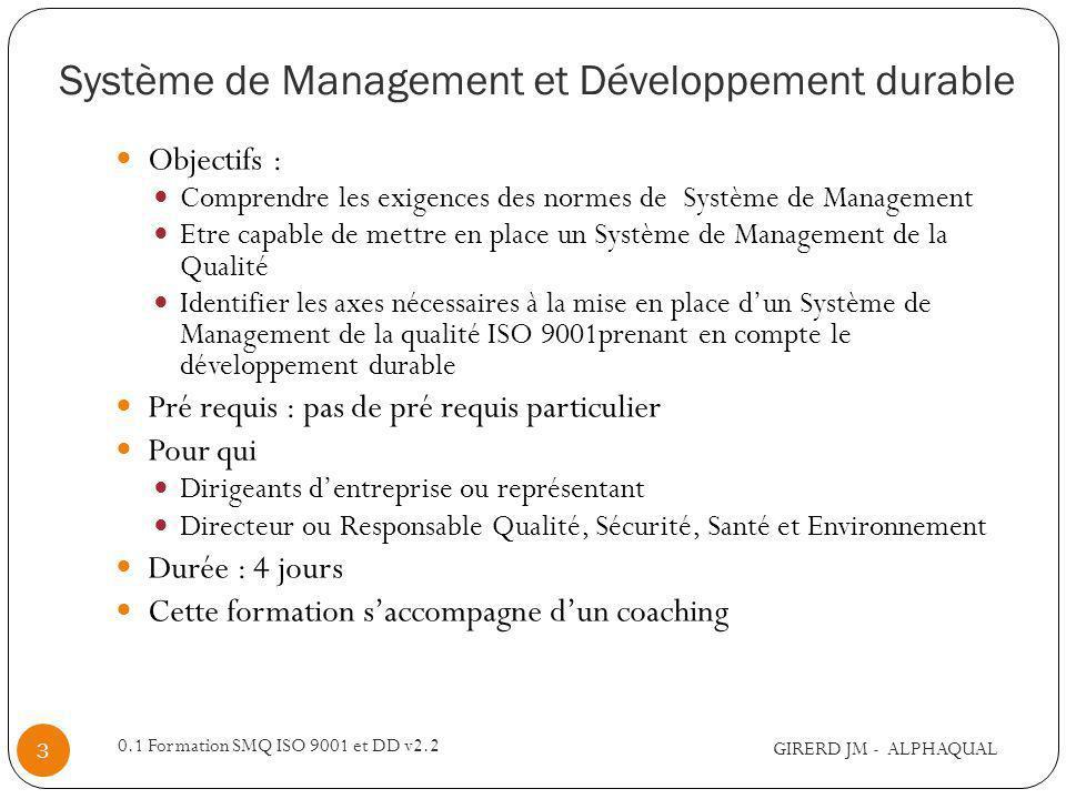 Système de Management et Développement durable Objectifs : Comprendre les exigences des normes de Système de Management Etre capable de mettre en plac