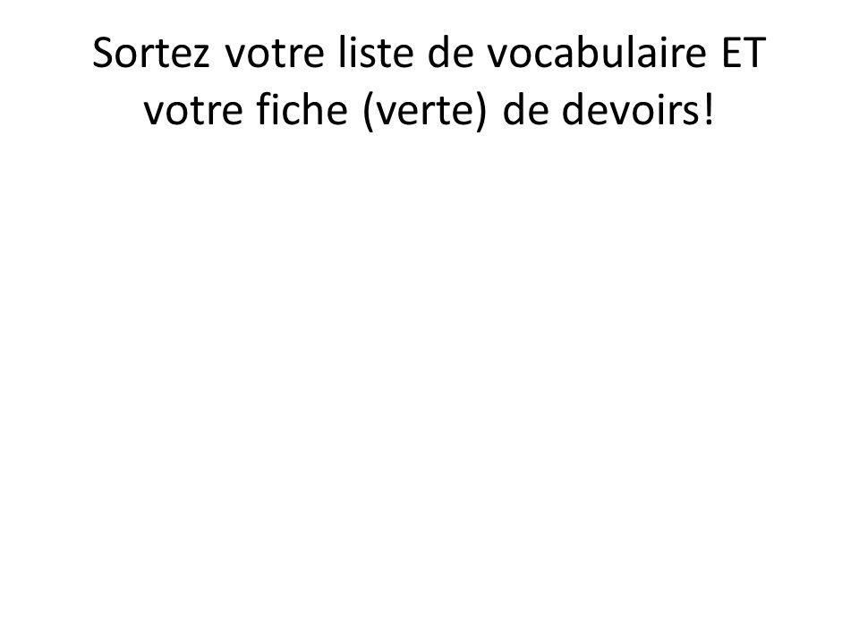 Sortez votre liste de vocabulaire ET votre fiche (verte) de devoirs!