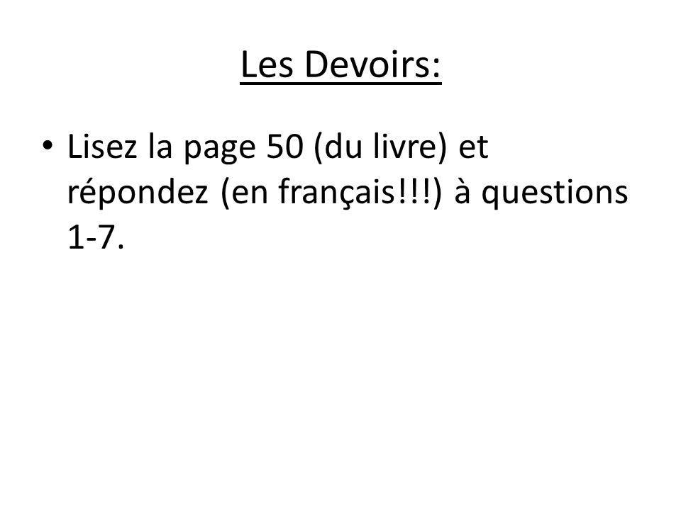 Les Devoirs: Lisez la page 50 (du livre) et répondez (en français!!!) à questions 1-7.