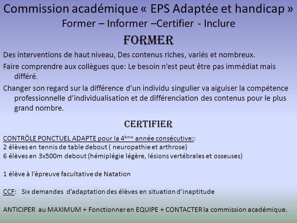 Commission académique « EPS Adaptée et handicap » Former – Informer –Certifier - Inclure FORMER Des interventions de haut niveau, Des contenus riches, variés et nombreux.