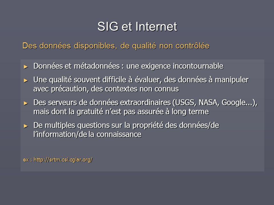 SIG et Internet Données et métadonnées : une exigence incontournable Données et métadonnées : une exigence incontournable Une qualité souvent difficil