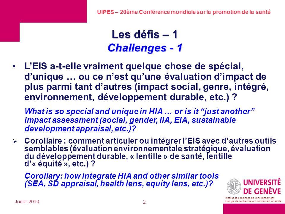 UIPES – 20ème Conférence mondiale sur la promotion de la santé Juillet 2010 3 Institut des sciences de lenvironnement Groupe de recherche environnement et santé Les défis – 2 Challenges - 2 Quelle est la meilleure institutionnalisation pour lEIS .