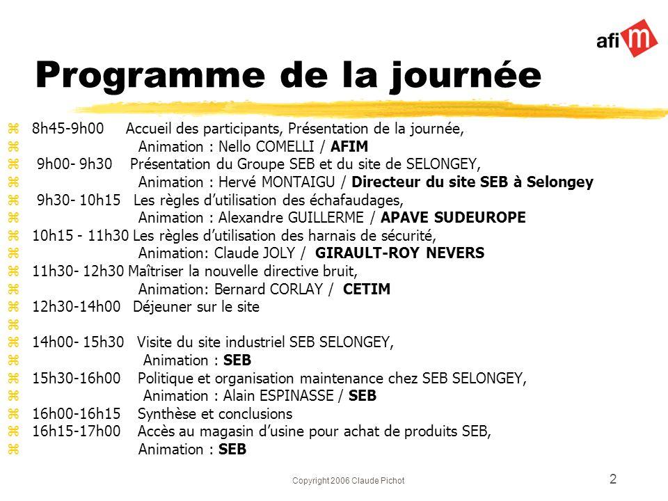 Copyright 2006 Claude Pichot 2 Programme de la journée z8h45-9h00 Accueil des participants, Présentation de la journée, z Animation : Nello COMELLI /