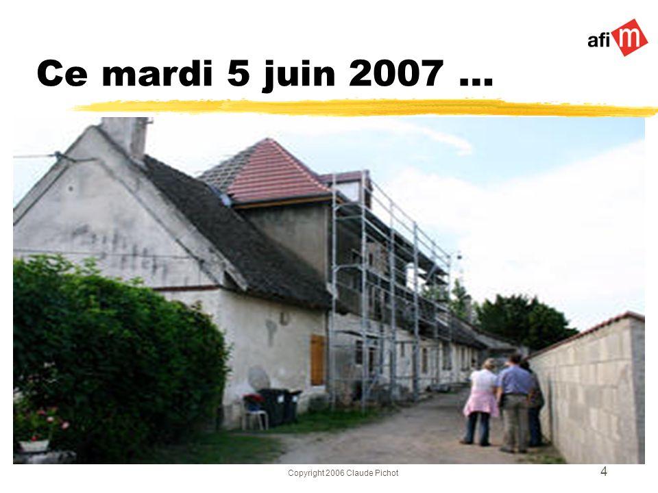 Copyright 2006 Claude Pichot 4 Ce mardi 5 juin 2007 …