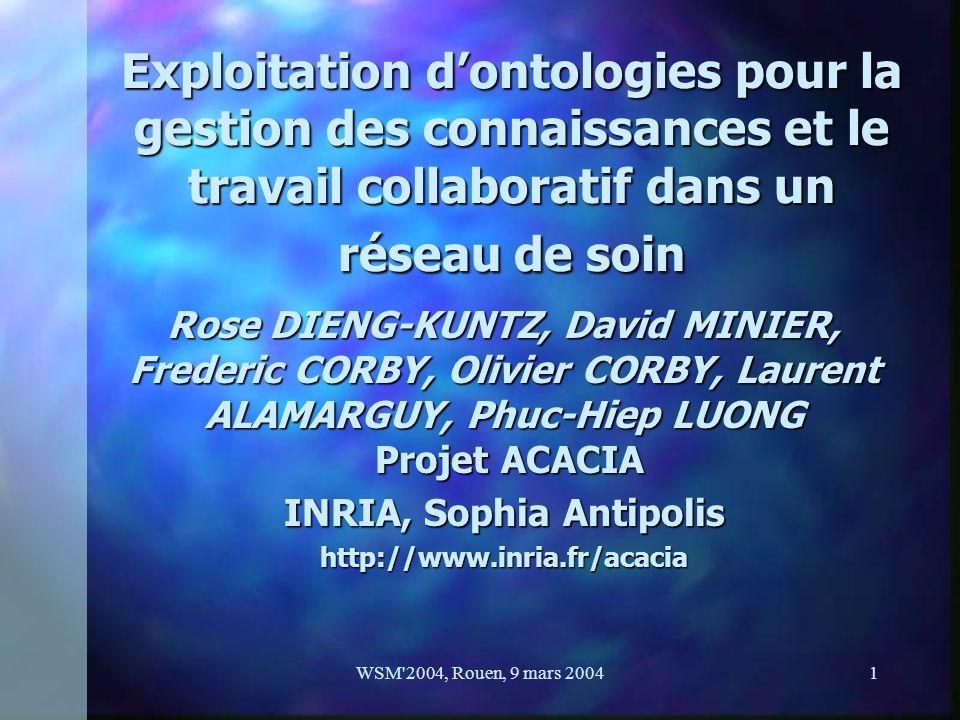 WSM 2004, Rouen, 9 mars 20042 PlanPlanPlanPlan n Contexte : Le projet Ligne de Vie n Web Sémantique médical n Reconstitution et extensions de lontologie Nautilus n Le staff virtuel n Conclusions