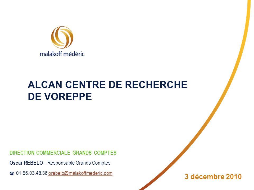 ALCAN CENTRE DE RECHERCHE DE VOREPPE 3 décembre 2010 DIRECTION COMMERCIALE GRANDS COMPTES Oscar REBELO - Responsable Grands Comptes 01.56.03.48.36 ore