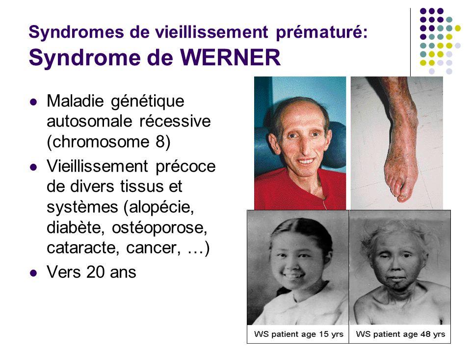 Syndromes de vieillissement prématuré: Syndrome de WERNER Maladie génétique autosomale récessive (chromosome 8) Vieillissement précoce de divers tissu