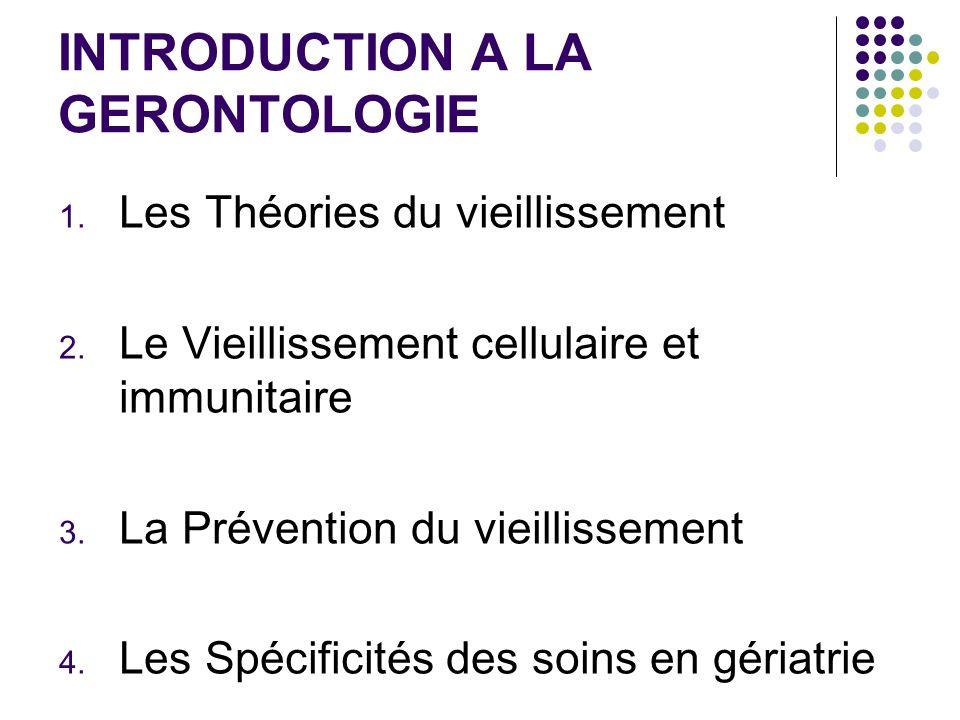 INTRODUCTION A LA GERONTOLOGIE 1. Les Théories du vieillissement 2. Le Vieillissement cellulaire et immunitaire 3. La Prévention du vieillissement 4.