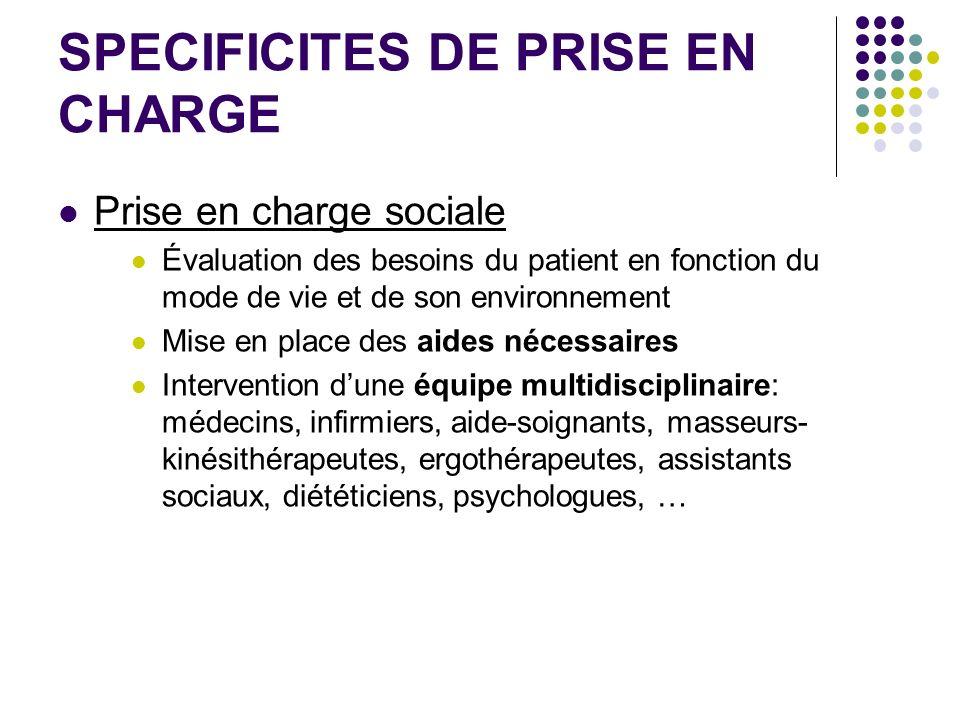 SPECIFICITES DE PRISE EN CHARGE Prise en charge sociale Évaluation des besoins du patient en fonction du mode de vie et de son environnement Mise en p