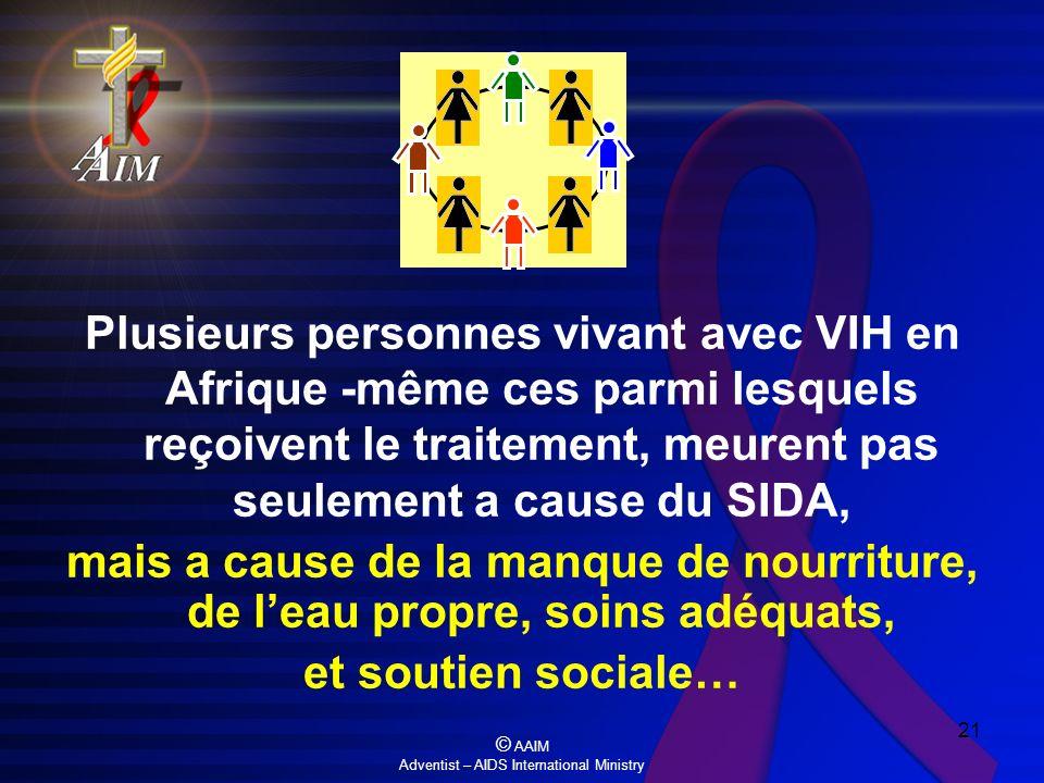 © AAIM Adventist – AIDS International Ministry 21 Plusieurs personnes vivant avec VIH en Afrique -même ces parmi lesquels reçoivent le traitement, meu
