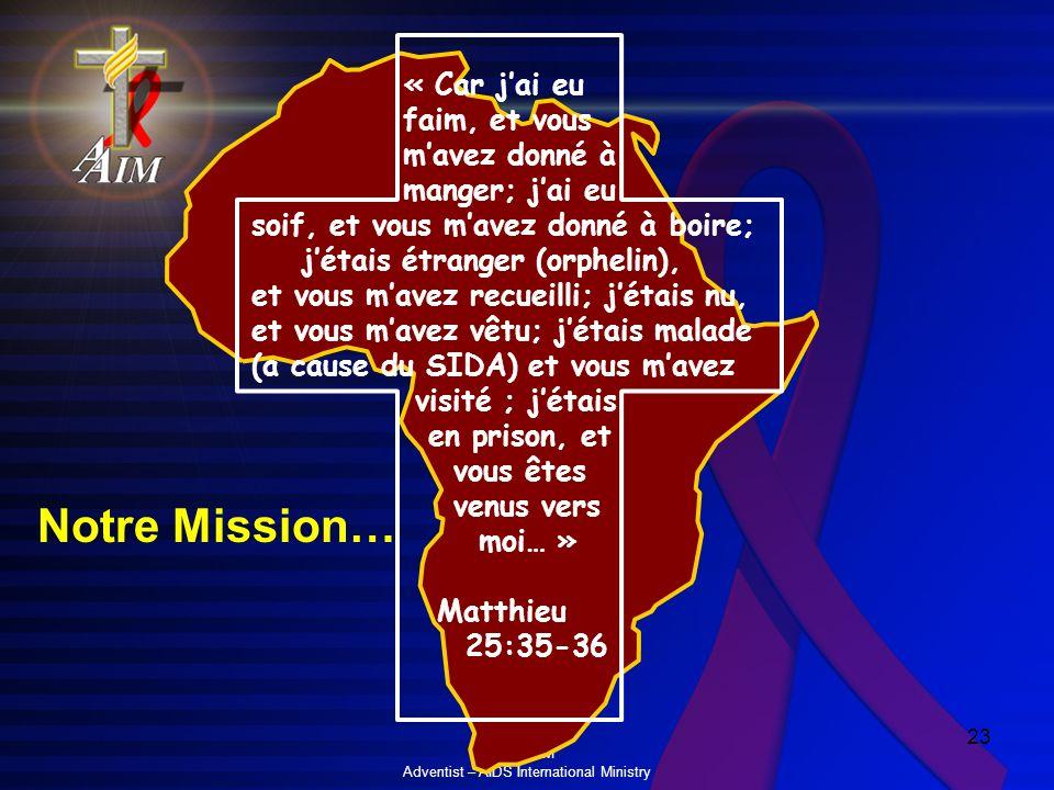 © AAIM Adventist – AIDS International Ministry 23 « Car jai eu faim, et vous mavez donné à manger; jai eu soif, et vous mavez donné à boire; jétais ét