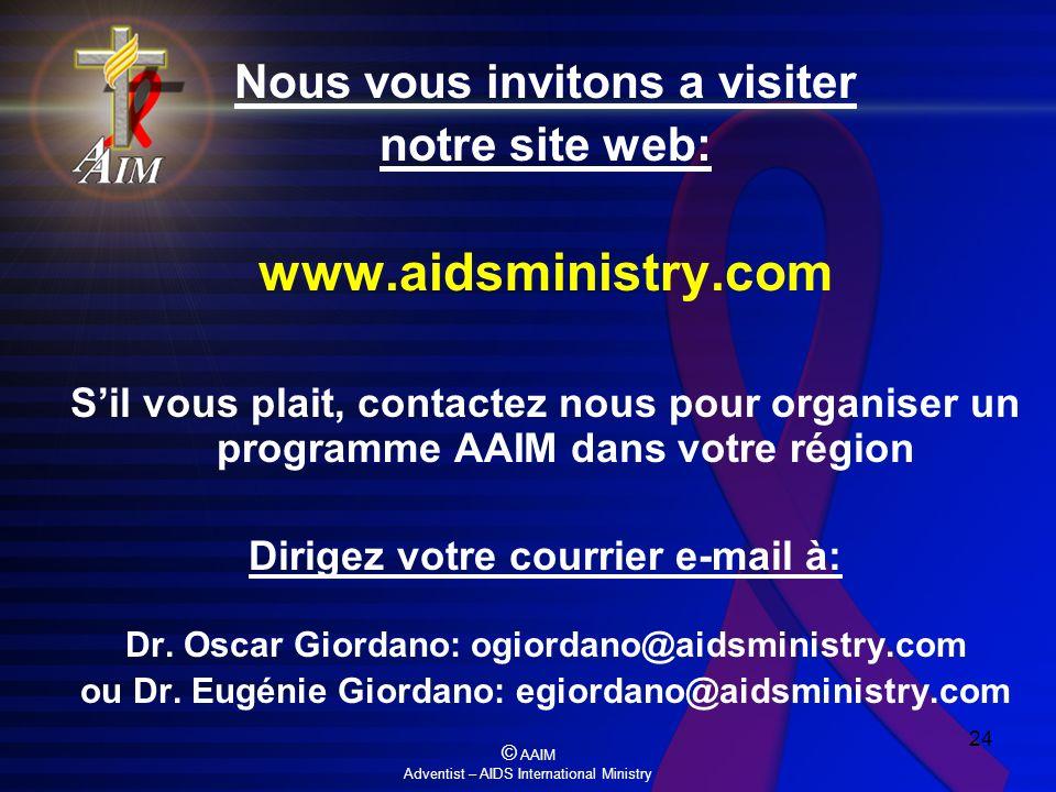 © AAIM Adventist – AIDS International Ministry 24 Nous vous invitons a visiter notre site web: www.aidsministry.com Sil vous plait, contactez nous pou