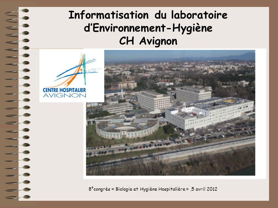 Informatisation du laboratoire dEnvironnement-Hygiène CH Avignon 8°congrès « Biologie et Hygiène Hospitalière »,5 avril 2012