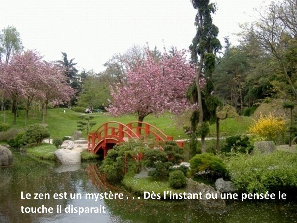Le zen est un mystère... Dès linstant ou une pensée le touche il disparait