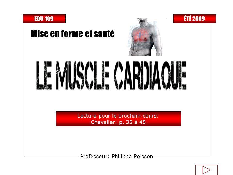 Professeur: Philippe Poisson Mise en forme et santé EDU-109 ÉTÉ 2009 Lecture pour le prochain cours: Chevalier: p. 35 à 45