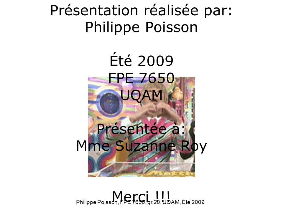 Philippe Poisson, FPE 7650, gr.20, UQAM, Été 2009 Présentation réalisée par: Philippe Poisson Été 2009 FPE 7650 UQAM Présentée à: Mme Suzanne Roy Merc
