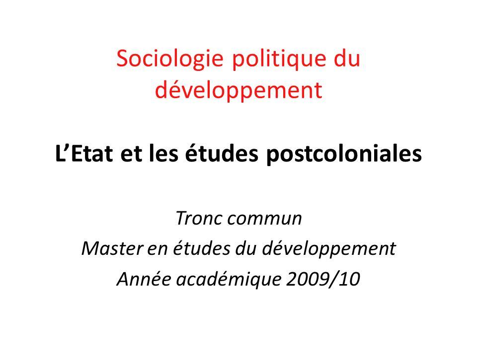 Sociologie politique du développement LEtat et les études postcoloniales Tronc commun Master en études du développement Année académique 2009/10