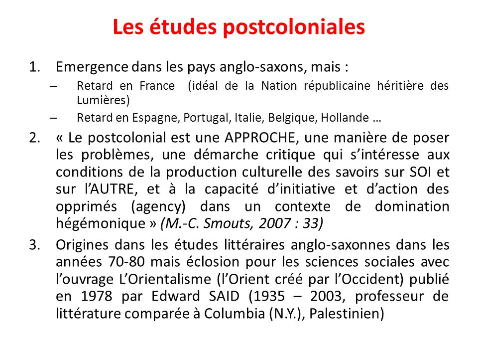 Les études postcoloniales 1.Emergence dans les pays anglo-saxons, mais : – Retard en France (idéal de la Nation républicaine héritière des Lumières) –