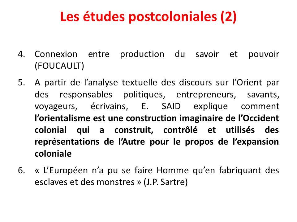 Les études postcoloniales (2) 4.Connexion entre production du savoir et pouvoir (FOUCAULT) 5.A partir de lanalyse textuelle des discours sur lOrient p